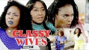 Video: Classy Wives 3 - Latest Intriguing 2018 Nigerian Nollywoood Movie